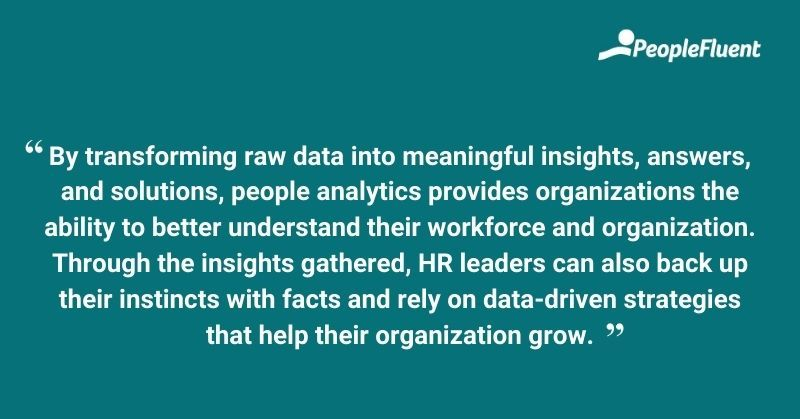 By transforming raw data into meaningful insights, answers, and solutions, people analytics provides organizations the ability to better understand their workforce and organization. through insights gathered, hr leaders can also back up their instincts with facts and rely on data-driven strategies that help their organization grow