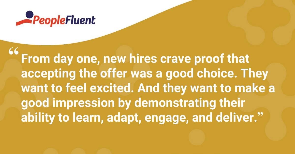 From day one, new hires crave proof that accepting the offer was a good choice. They want to feel excited. And they want to make a good impression by demonstrating their ability to learn, adapt, engage, and deliver.