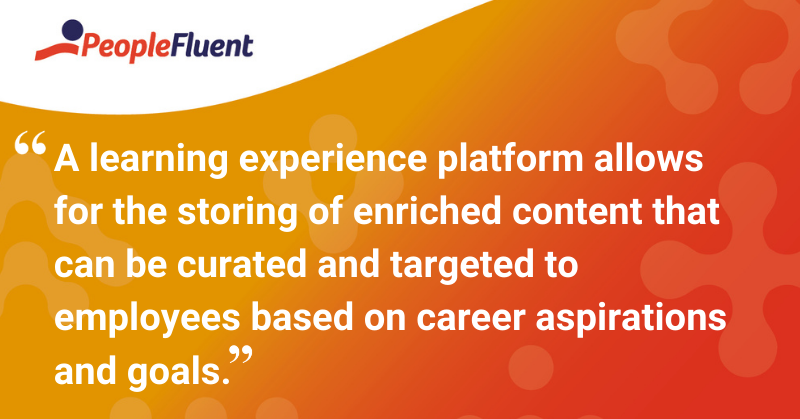 "This is a quote: ""A learning experience platform allows for the storing of enriched content that can be curated and targeted to employees based on career aspirations and goals."""