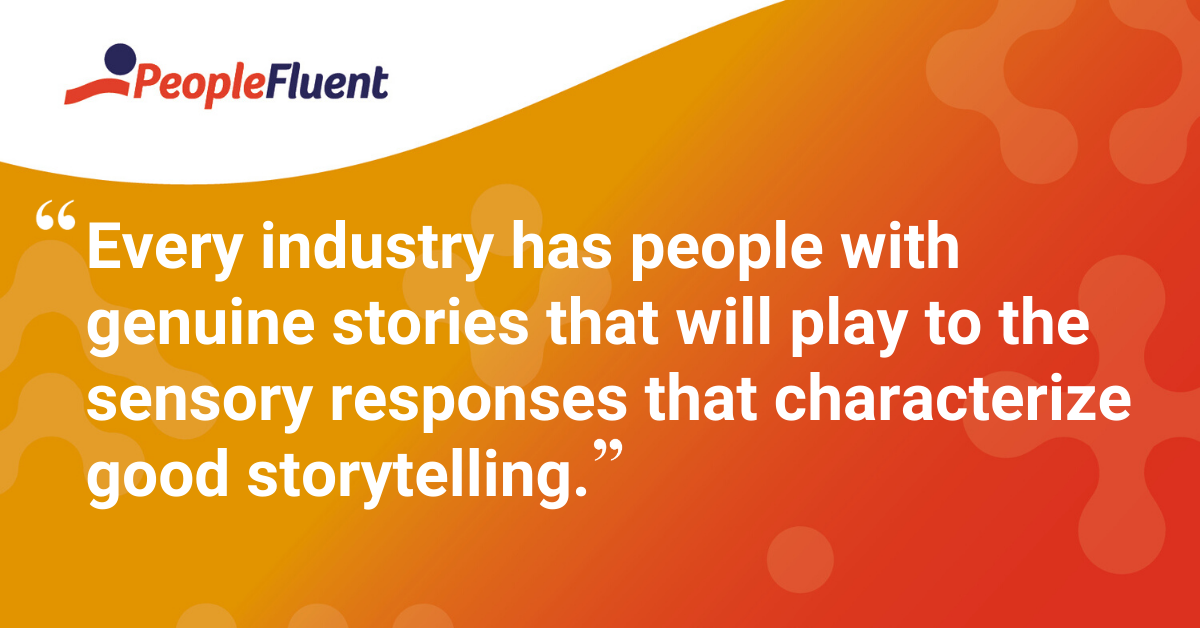 """""""Every industry has people with genuine stories that will play to the sensory responses that characterize good storytelling."""""""