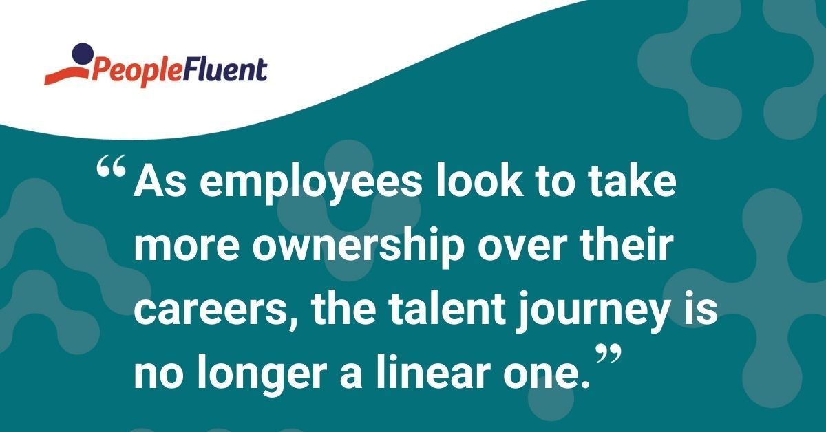 "This is a quote: ""As employees look to take more ownership over their careers, the talent journey is no longer a linear one."""