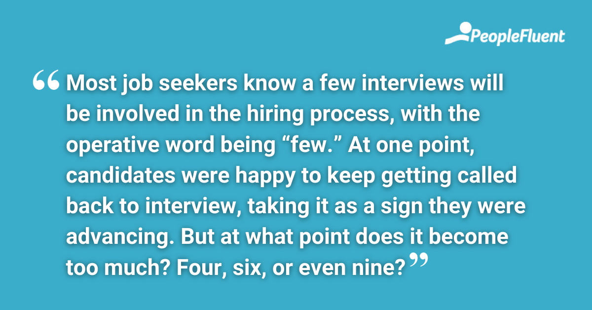 """Most job seekers know a few interviews will be involved in the hiring process, with the operative word being """"few."""" At one point, candidates were happy to keep getting called back to interview, taking it as a sign they were advancing. But at what point does it become too much Four, six, or even nine?"""