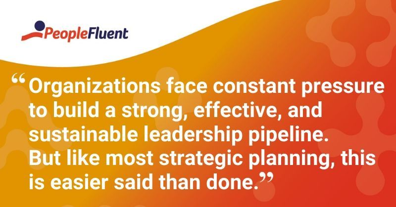 "This is a quote: ""Organizations face constant pressure to build a strong, effective, and sustainable leadership pipeline. But like most strategic planning, this is easier said than done."""