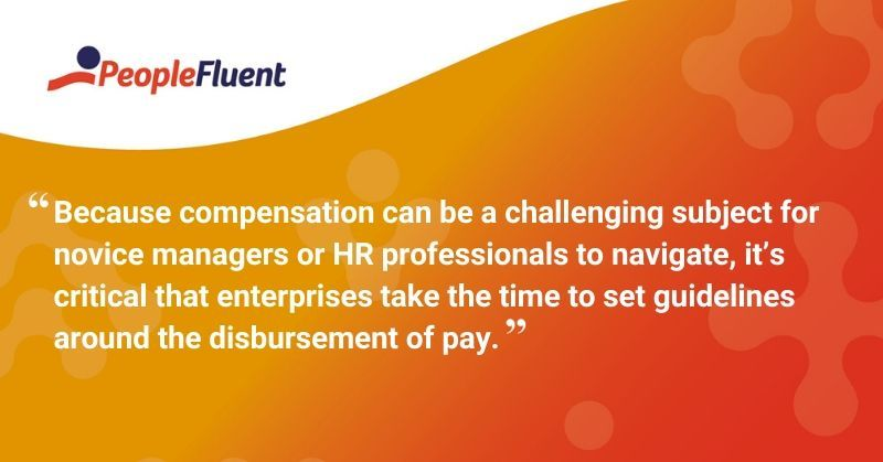 "This is a quote: ""Because compensation can be a challenging subject for novice managers or HR professionals, it's critical that enterprises take the time to set guidelines around the disbursement of pay"""