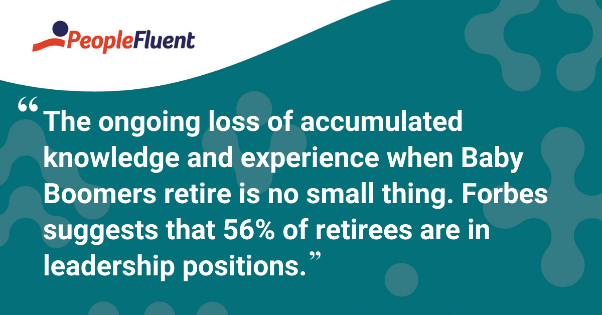"""The ongoing loss of accumulated knowledge and experience when Baby Boomers retire is no small thing. Forbes suggests that 56% of retirees are in leadership positions."""