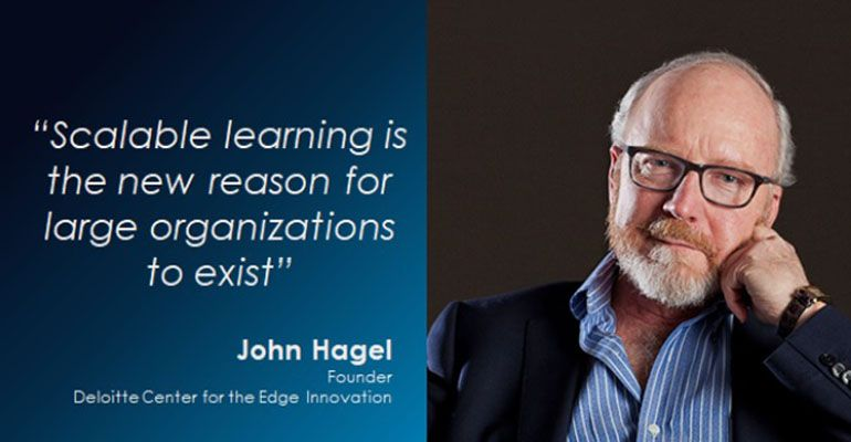 A quote by Deloitte's John Hagel which says that scalable learning is the new reason for large organizations to exist.