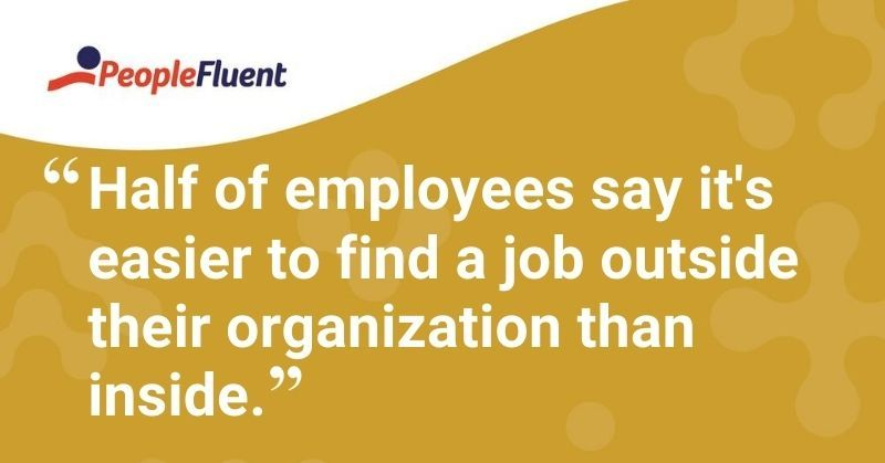 "This is a quote: ""Half of employees say it's easier to find a job outside their organization than inside."""
