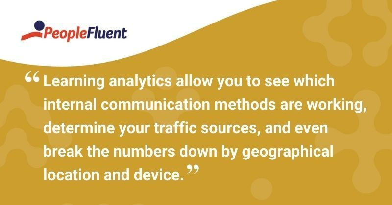 "This is a quote: ""Learning analytics allow you to see which internal communication methods are working, determine your traffic sources, and even break the numbers down by geographical location and device."""