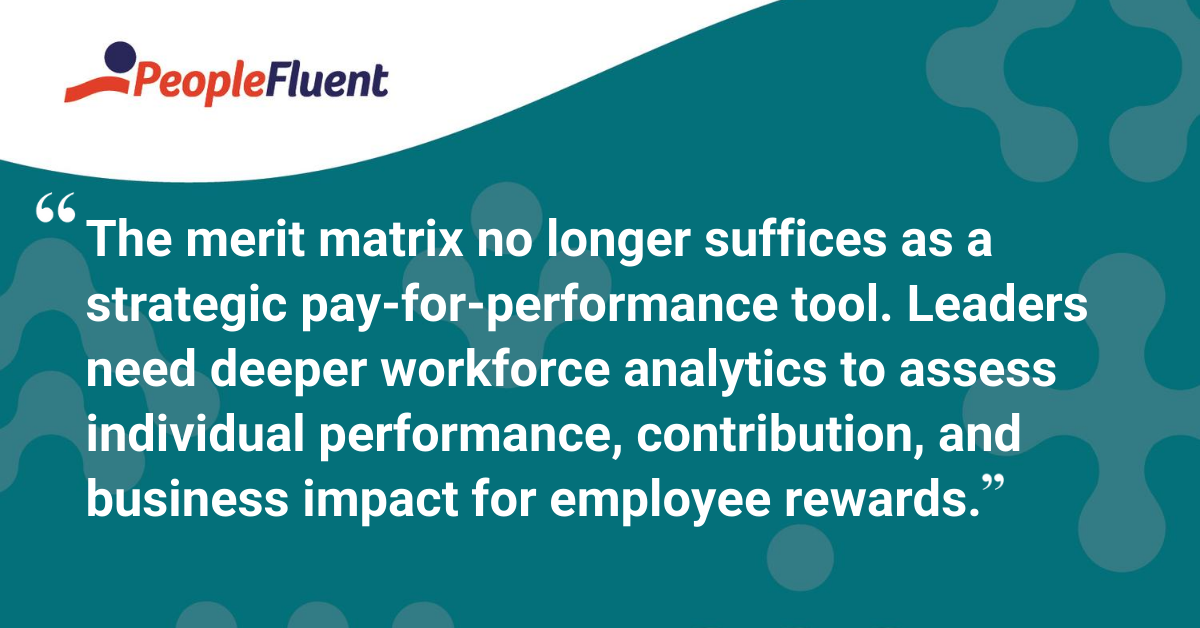 The merit matrix no longer suffices as a strategic pay-for-performance tool. Leaders need deeper workforce analytics to assess individual performance, contribution, and business impact for employee rewards.