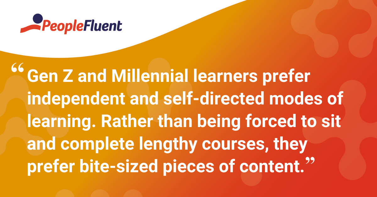 """Gen Z and Millennial learners prefer independent and self-directed modes of learning. Rather than being forced to sit and complete lengthy courses, they prefer bite-sized pieces of content."""