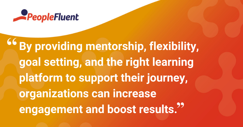 "This is a quote: ""By providing mentorship, flexibility, goal setting, and the right learning platform to support their journey, organizations can increase engagement and boost results."""