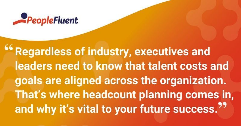 "This is a quote: ""Regardless of industry, executives and leaders need to know that talent costs and goals are aligned across the organization. That's where headcount planning comes in and why it's vital to your future success."""
