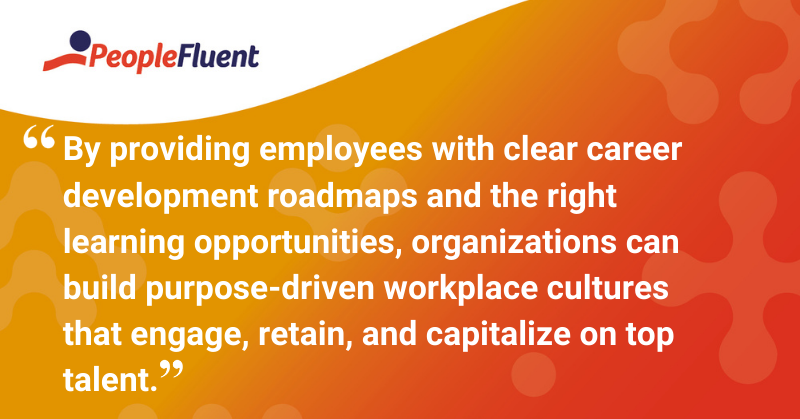 "This is a quote: ""By providing employees with clear career development roadmaps and the right learning opportunities, organizations can build purpose-driven workplace cultures that engage, retain, and capitalize on top talent."""