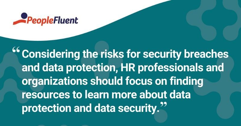"""This is a quote: """"Considering the risks for security breaches and data protection, HR professionals and organizations should focus on finding resources to learn more about data protection and data security."""""""