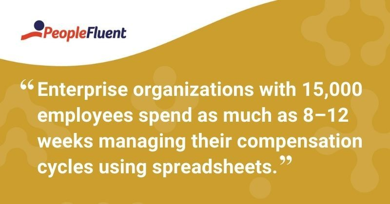 "This is a quote: ""enterprise organizations with 15,000 employees spend as much as 8–12 weeks managing their compensation cycles using spreadsheets."""
