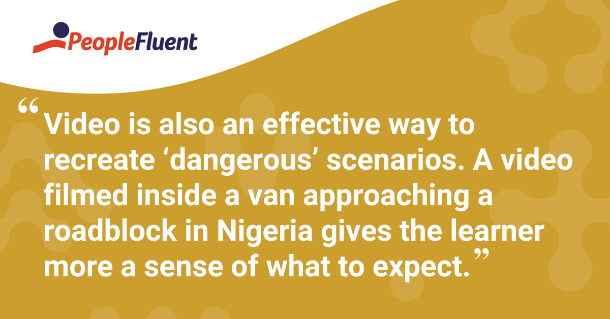 """Video is also an effective way to recreate 'dangerous' scenarios. A video filmed inside a van approaching a roadblock in Nigeria gives the learner more a sense of what to expect."""