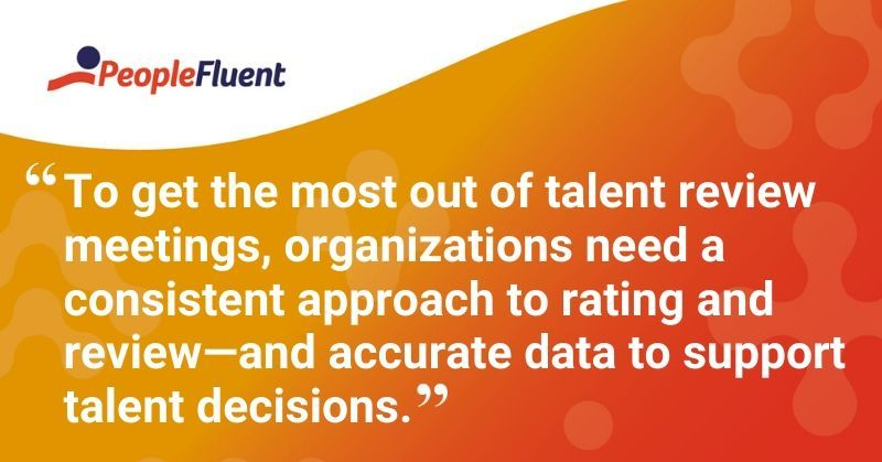 "This is a quote: ""To get the most out of talent review meetings, organizations need a consistent approach to rating and review-and accurate data to support talent decisions.'"