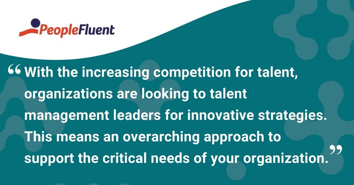 """This is a quote: """"With the increasing competition for talent, organizations are looking for talent management leaders for innovative strategies. This means an overarching approach to support the critical needs of your organization."""""""