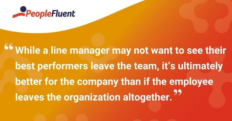 """This is a quote: """"While a line manager may not want to see their best performers leave the team, it's ultimately better for the company than if the employee leaves the organization altogether."""""""