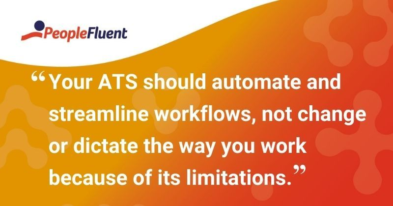 "This is a quote: ""Your ATS should automate and streamline workflows, not change or dictate the way you work because of its limitations."""