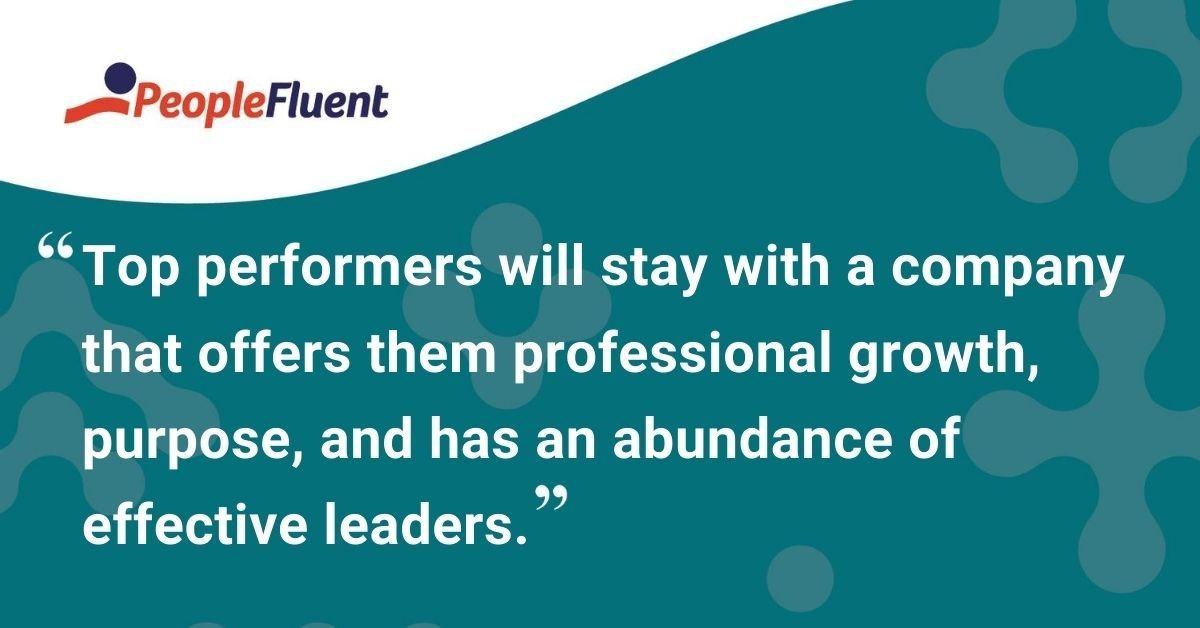 "This is a quote: ""Top performers will stay with a company that offers them professional growth, purpose, and has an abundance of effective leaders."""