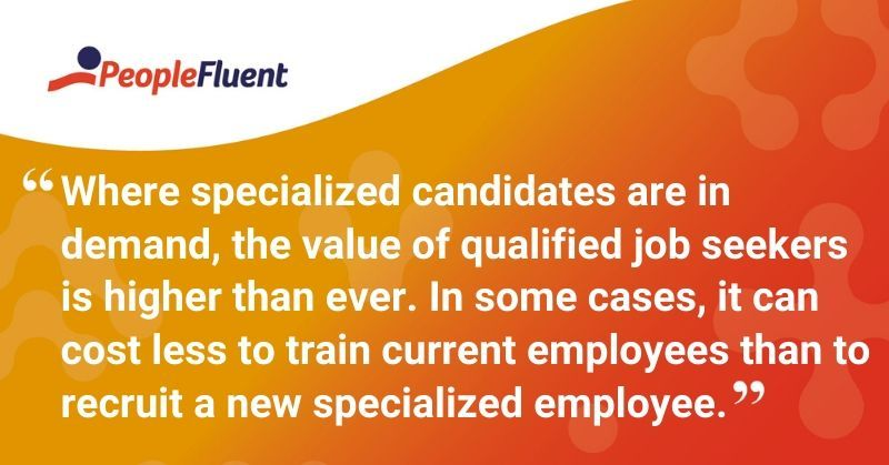 "This is a quote: ""Where specialized candidates are in demand, the value of qualified job seekers is higher than ever. In some cases, it can cost less to train current employees than to recruit a new specialized employee."""