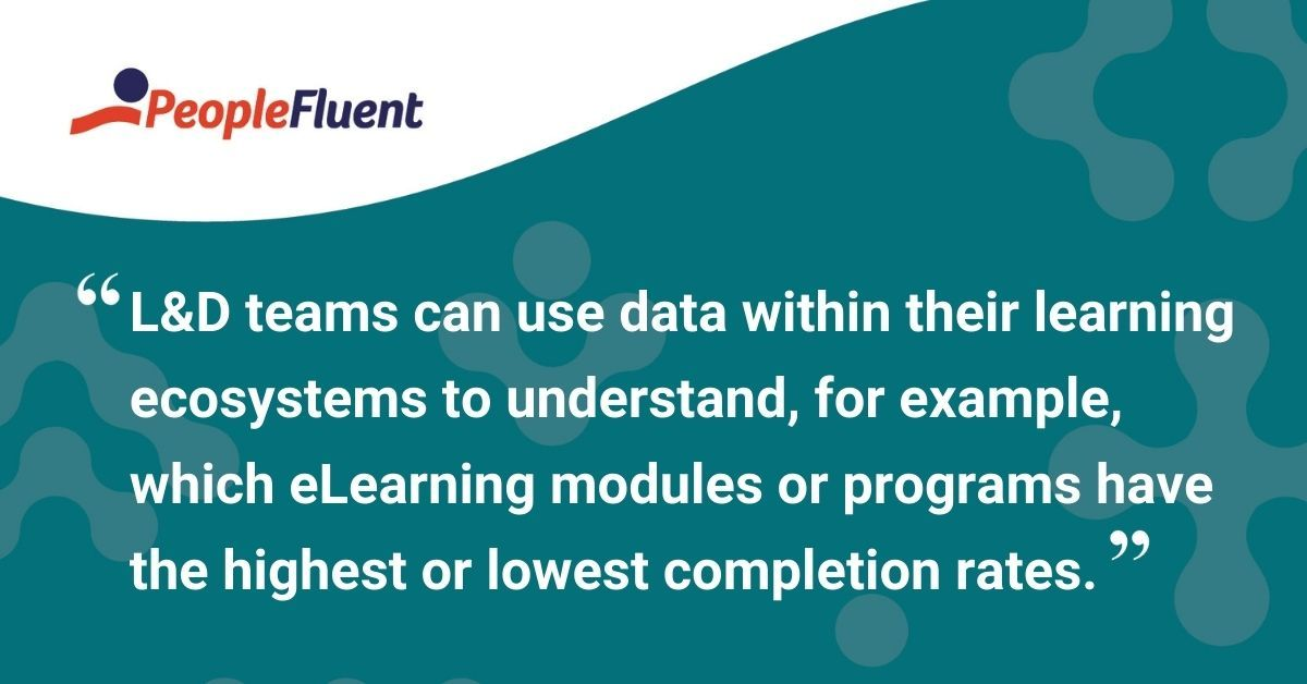 "This is a quote: ""L&D teams can use data within their learning ecosystems to understand, for example, which eLearning modules or programs have the highest or lowest completion rates."""