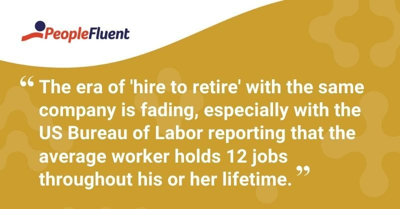 "This is a quote: ""The era of 'hire to retire' with the same company is fading, especially with the US Bureau of Labor reporting that the average worker holds 12 jobs throughout his or her lifetime."""