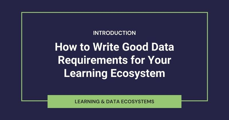 How to Write Good Data Requirements for Your Learning Ecosystem