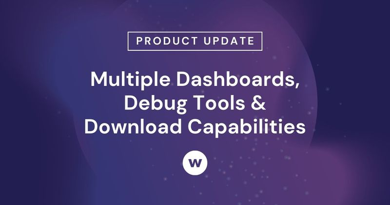 Watershed's product updates include multiple dashboards, developer debug tools, and download capabilities.