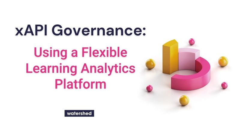 xAPI Governance: Use a Flexible Learning Analytics Platform