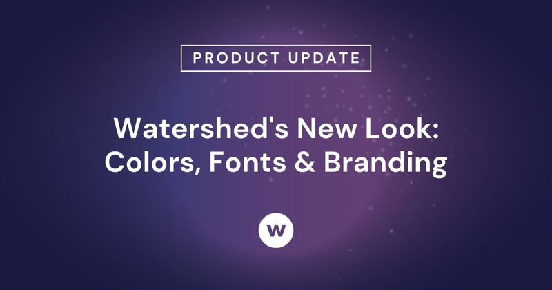 Updated Colors, Fonts & Branding in Watershed