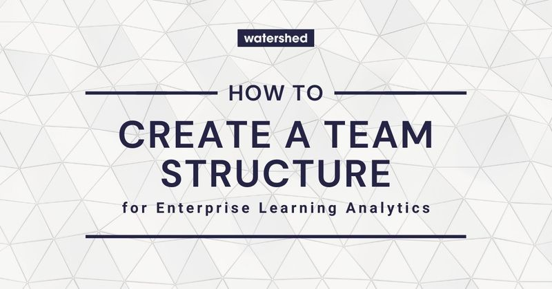 How to Create a Team Structure for Learning Analytics