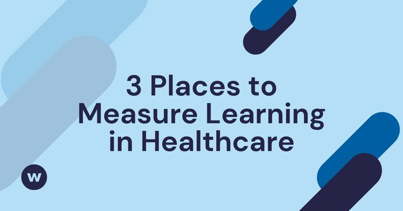 3 Places to Measure Learning in Healthcare