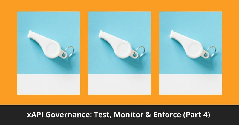 xAPI Governance: Test, Monitor & Enforce Data Rules