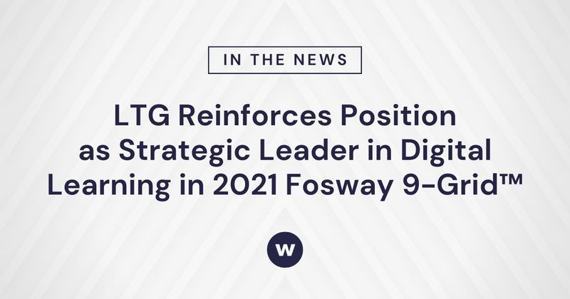 LTG Is Strategic Leader in Digital Learning in 2021 Fosway 9-Grid™
