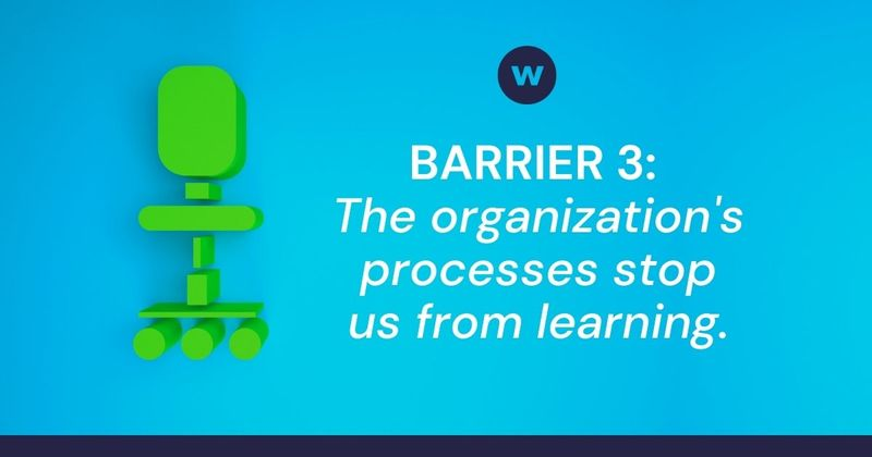 Are Organizational Processes Hurting Your Learning Culture?