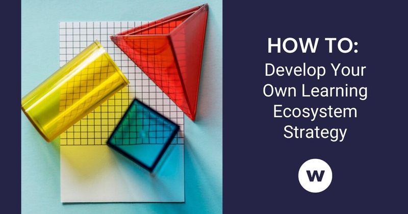 Use these tips to design a learning ecosystem strategy.