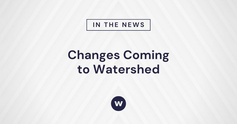 Changes Coming to Watershed