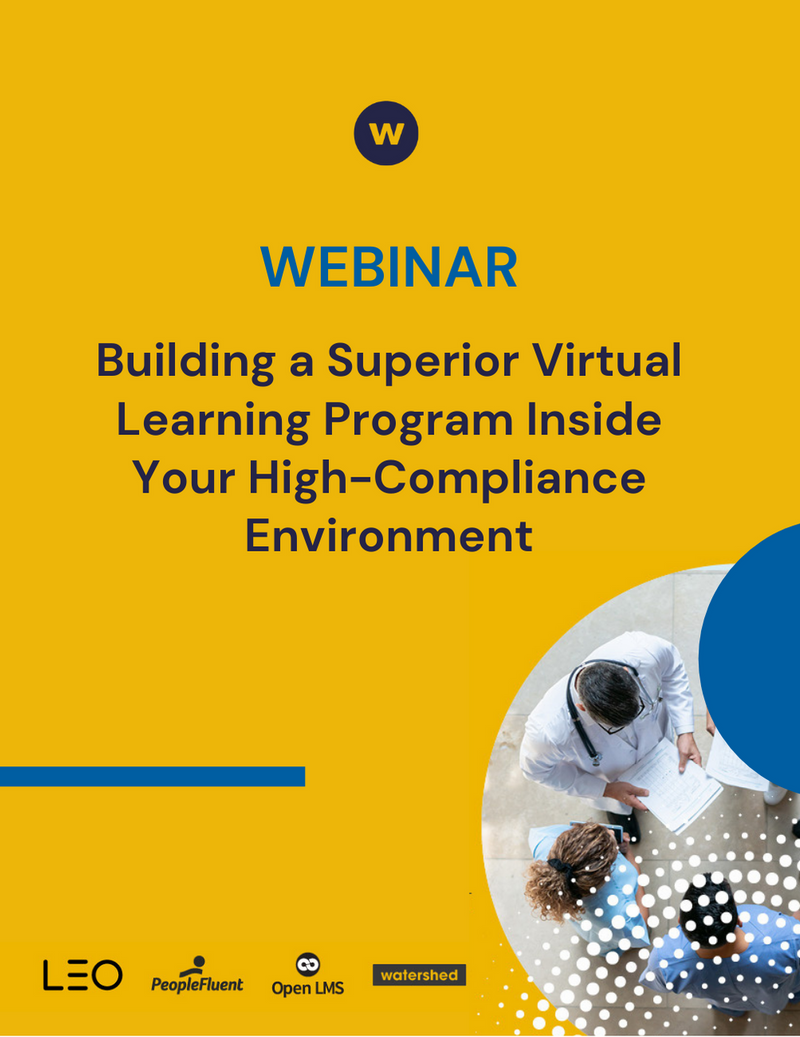 Build a superior virtual learning program in a high compliance environment.