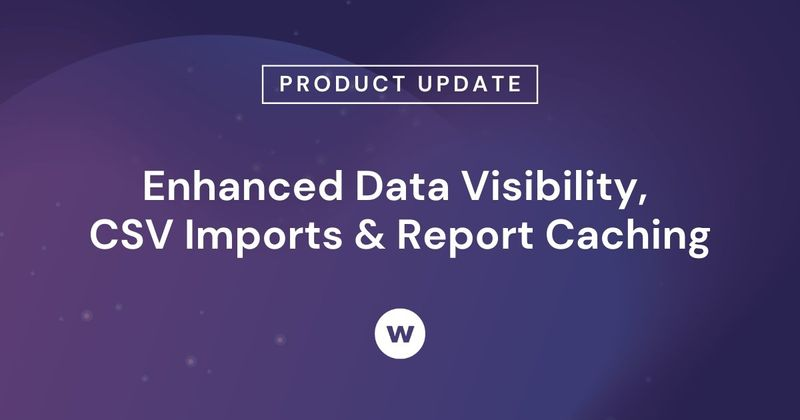 Enhanced Data Visibility, CSV Imports & Report Caching in Watershed
