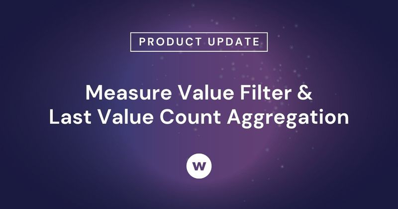Measure Value Filter & Last Value Count Aggregation