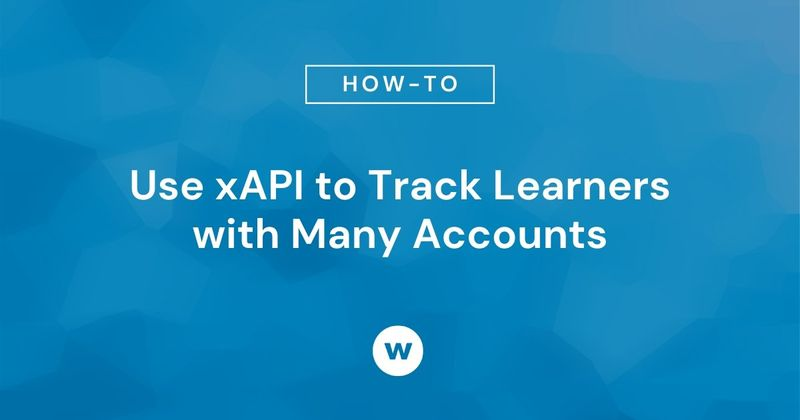 Use xAPI to track learners with multiple IDs and accounts.