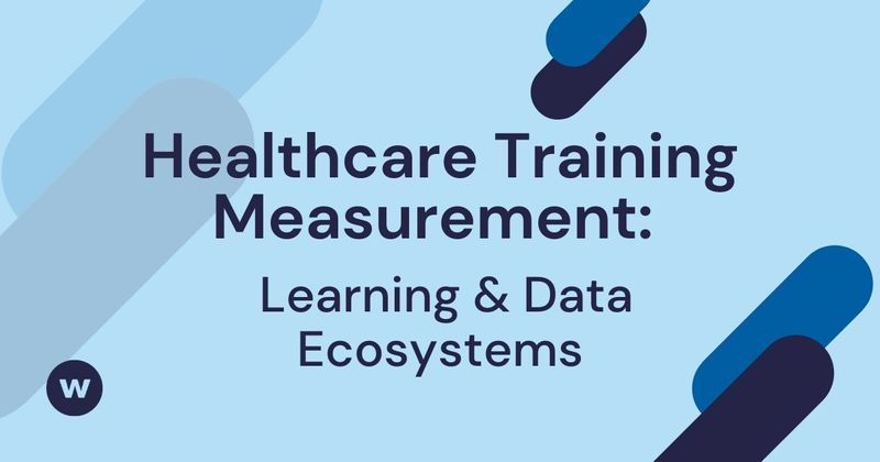 Healthcare Learning Measurement That Saves Time, Money and Lives