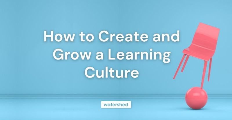 See how to create and grow a learning culture.