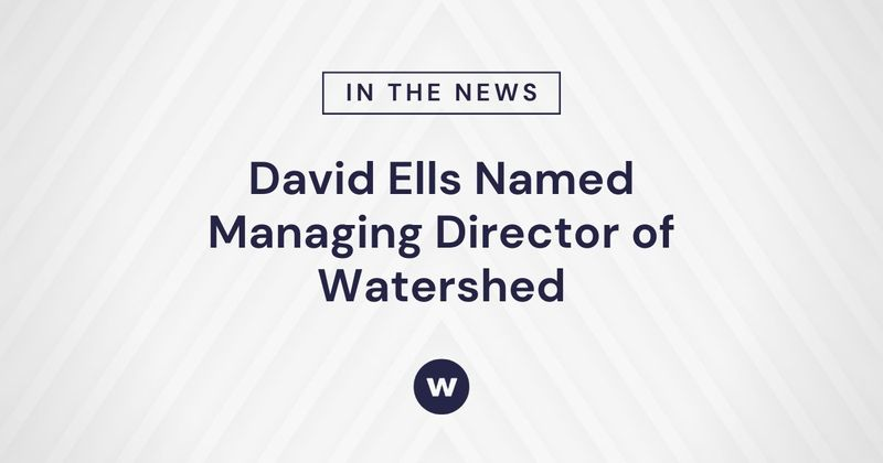 David Ells Named Managing Director of Watershed