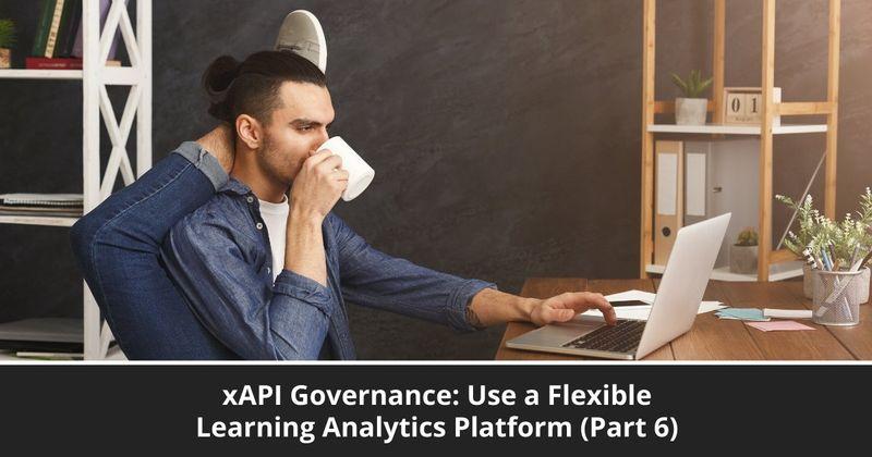 xAPI Governance: Use a Flexible Learning Analytics Platform