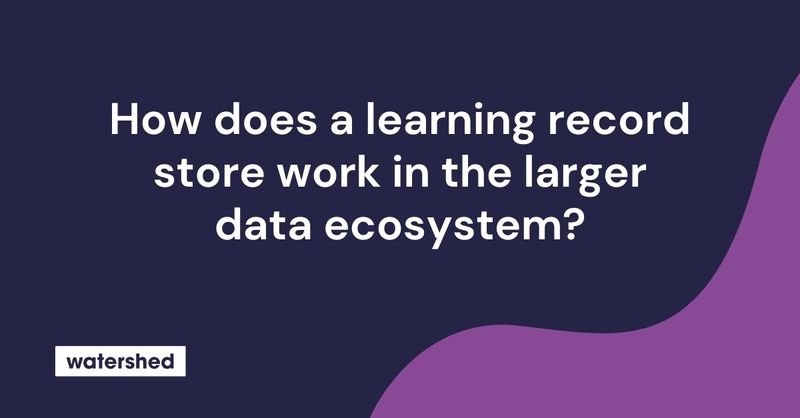 How Does a Learning Record Store Work in a Data Ecosystem?