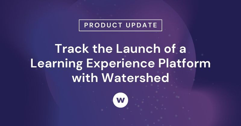 Use Watershed to track the launch of a learning experience platform.