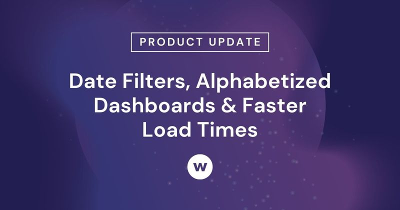Date Filters, Alphabetized Dashboards & Faster Load Times in Watershed